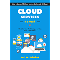 Cloud Services in a Month: Build a Successful Cloud Service Business in 30 Days