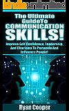 Communication Skills: Communication, Self Confidence, Leadership, Relationships, Persuade, Influence People! (Charisma, Leadership, Self Esteem, Emotional ... Social Skills, Influenced, Body Language)