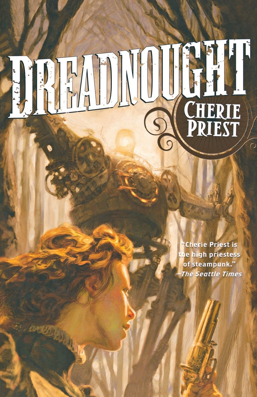Dreadnought: A Novel Of The Clockwork Century: Cherie Priest:  9780765325785: Amazon: Books