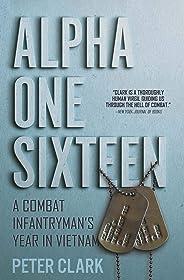 Alpha One Sixteen: A Combat Infantryman's Year in Vietnam