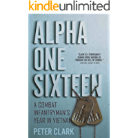 Alpha One Sixteen: A Combat Infantryman's Year in Vietnam