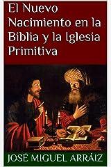 El Nuevo Nacimiento en la Biblia y la Iglesia Primitiva (Spanish Edition) Kindle Edition