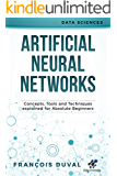Neural Networks: Artificial Neural Networks. Concepts, Tools and Techniques explained for Absolute Beginners (Data Sciences)