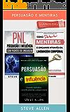 Persuasão e Mentiras 3 livros em 1: Persuasão usando métodos cientificamente comprobados + Persuasão usando padrões de linguagem e técnicas de PNL +Como ... mentiras através da linguagem corporal