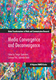 Media Convergence and Deconvergence (Global Transformations in Media and Communication Research - A Palgrave and IAMCR Series)