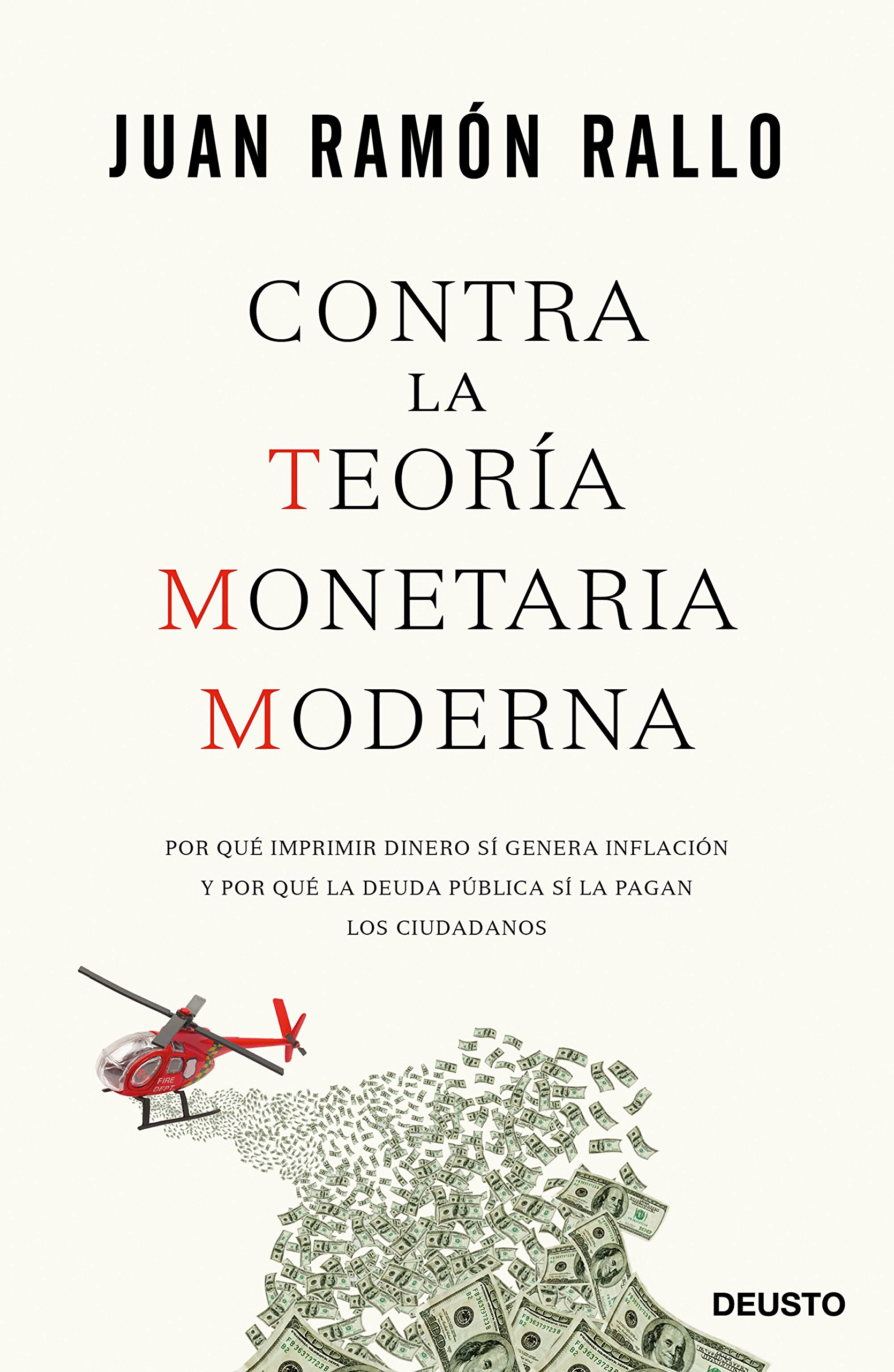 Contra la Teoría Monetaria Moderna: Por qué imprimir dinero sí genera inflación y por qué la deuda pública sí la pagan los ciudadanos Sin colección: Amazon.es: Rallo, Juan Ramón: Libros
