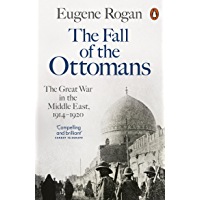 The Fall of the Ottomans: The Great War in the Middle East, 1914-1920 (English Edition)
