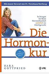 Die Hormonkur: So bringen Sie Ihren Hormonhaushalt natürlich ins Gleichgewicht (German Edition) Kindle Edition