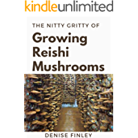 The Nitty of Growing Reishi Mushrooms: Simplified Manual to successfully Growing Reishi Mushrooms