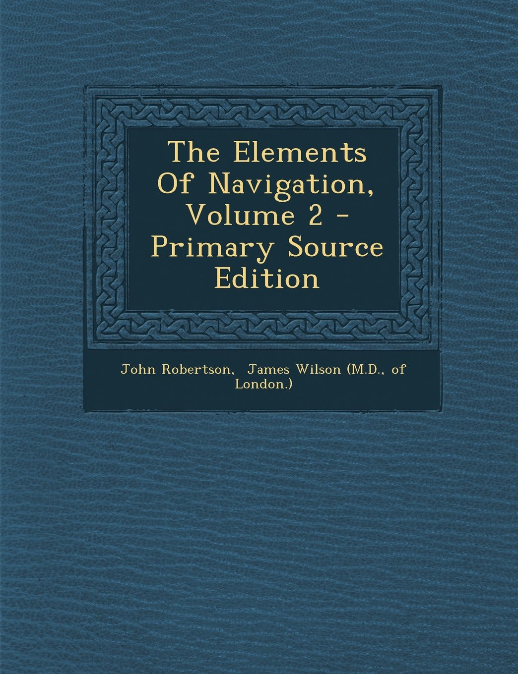 Read Online The Elements Of Navigation, Volume 2 - Primary Source Edition (Afrikaans Edition) ebook