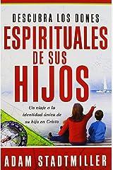 Descubra los dones espirituales de sus hijos: Un viaje a la identidad unica de su hijo en Cristo (Spanish Edition) Paperback