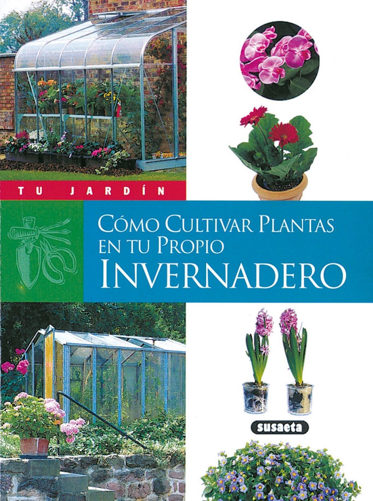 Cómo cultivar plantas en tu propio invernadero Tu Jardín: Amazon ...