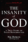 The Insanity of God: A True Story of Faith Resurrected (English Edition)