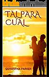 TAL PARA CUAL (Spanish Edition)