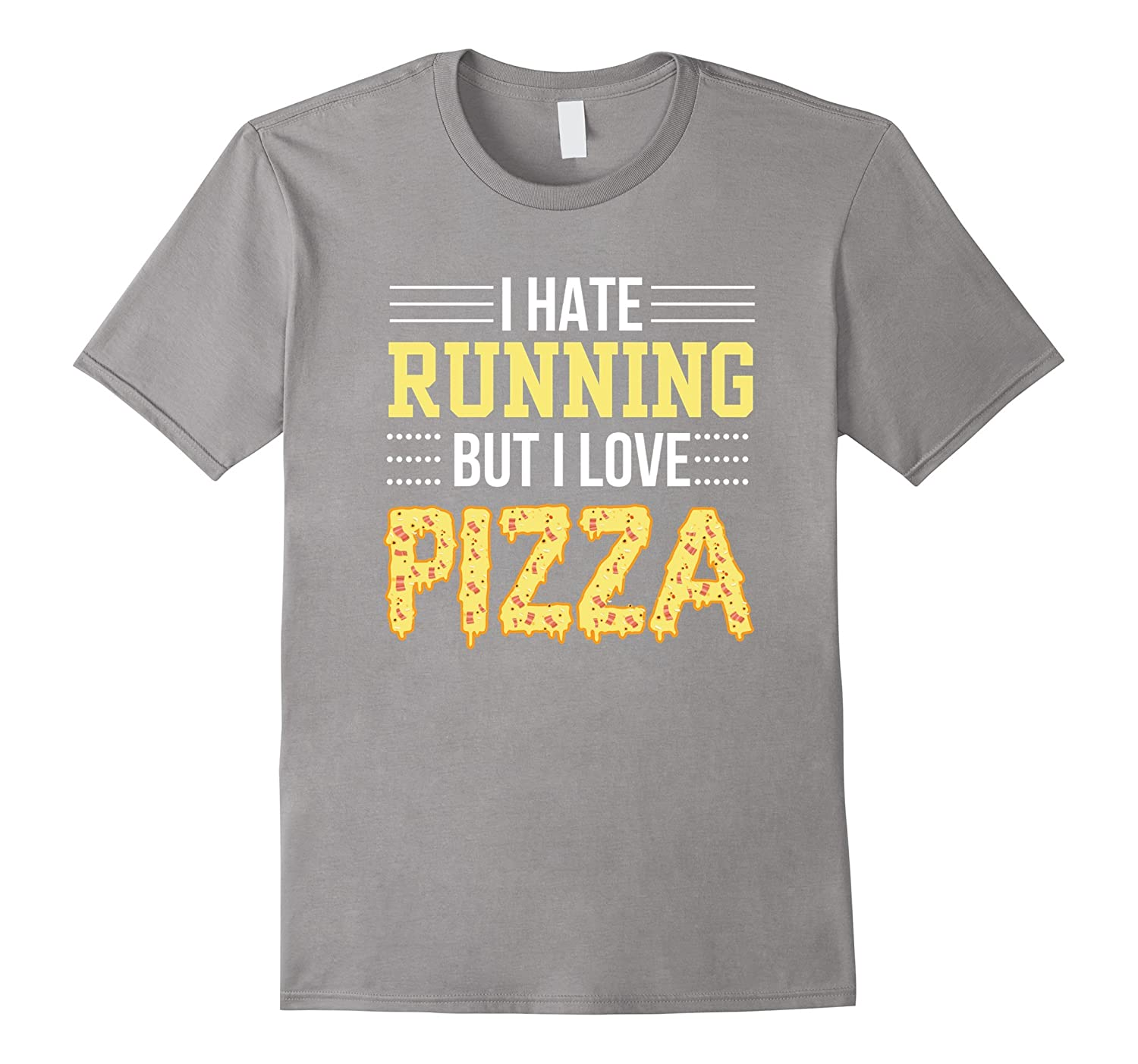 I Hate Running But I Love Pizza Funny Running Pizza Shirt
