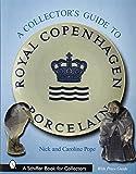 A Comprehensive Guide to Royal Copenhagen Porcelain (Schiffer Book for Collectors)