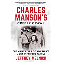 Charles Manson's Creepy Crawl: The Many Lives of America's Most Infamous Family