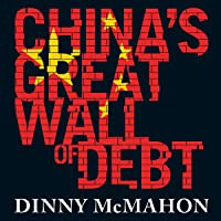 China's Great Wall of Debt: Shadow Banks, Ghost Cities, Massive Loans and the End of the Chinese Miracle