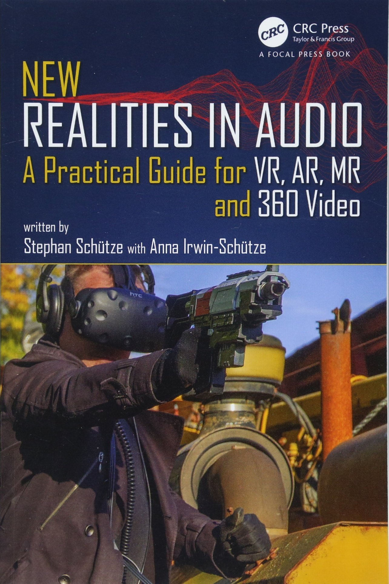 New Realities in Audio: A Practical Guide for VR, AR, MR and 360 Video. by CRC Press