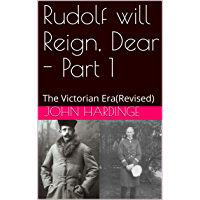Rudolf will Reign, Dear - Part 1: The Victorian Era(Revised) (Part 1 of 2) (English Edition)