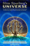 Slim Spurling's Universe: The Light-Life® Technology: Ancient Science Rediscovered to Restore the Health of the Environment and Mankind (English Edition)