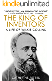 The King of Inventors: A Life of Wilkie Collins (English Edition)