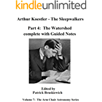 Arthur Koestler's – The Sleepwalkers, Part Four: The Watershed, with Guided Notes (The Arm Chair Astronomy Series Book 7) (English Edition)