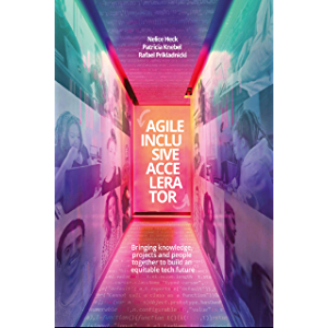 Agile Inclusive Accelerator: Bringing knowledge, projects and people together to build an equitable tech future