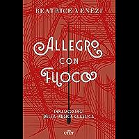 Allegro con fuoco: Innamorarsi della musica classica