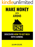 Make Money With Airbnb: Discover How To Get Rich With Airbnb