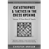 Catastrophes & Tactics in the Chess Opening - Volume 9: Caro-Kann & French: Winning in 15 Moves or Less: Chess Tactics, Brilliancies & Blunders in the Chess Opening (Winning Quickly at Chess Series)