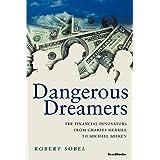 Dangerous Dreamers: The Financial Innovators from Charles Merrill to Michael Milken