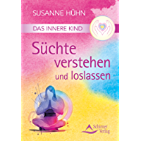 Das Innere Kind - Süchte verstehen und loslassen (German Edition)