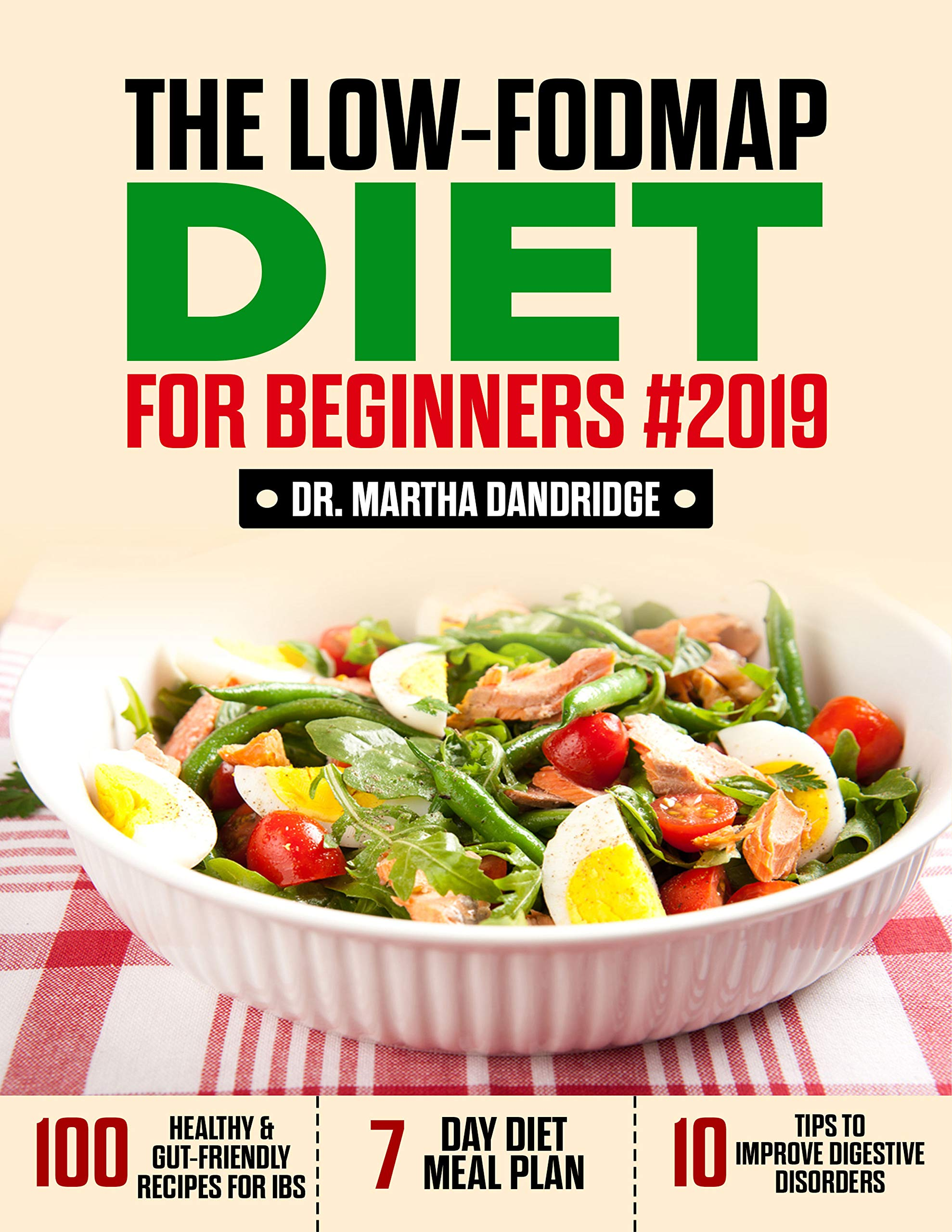 The LOW FODMAP Diet For Beginners  2019  100 Healthy And Gut Friendly Recipes For IBS 7 Day Diet Meal Plan And 10 Tips To Improve Digestive Disorders  English Edition