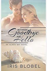Between Goodbye and Hello - An Australian Coastal Town Romance (Alinta Bay Book 3) Kindle Edition