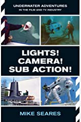 LIGHTS! CAMERA! SUB ACTION!: Underwater Adventures in the Film and TV Industry Kindle Edition
