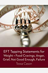 EFT Tapping Statements for Weight + Food Cravings, Anger, Grief, Not Good Enough Kindle Edition