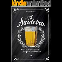 A Saideira: Breve História Cultural da Cerveja em Pernambuco (Comida como Cultura Livro 3)