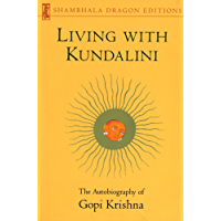 Living with Kundalini: The Autobiography of Gopi Krishna (Shambhala Dragon Editions)