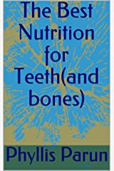 The Best Nutrition for Teeth(and bones) (Radiant Health Primer Book 5) Kindle Edition