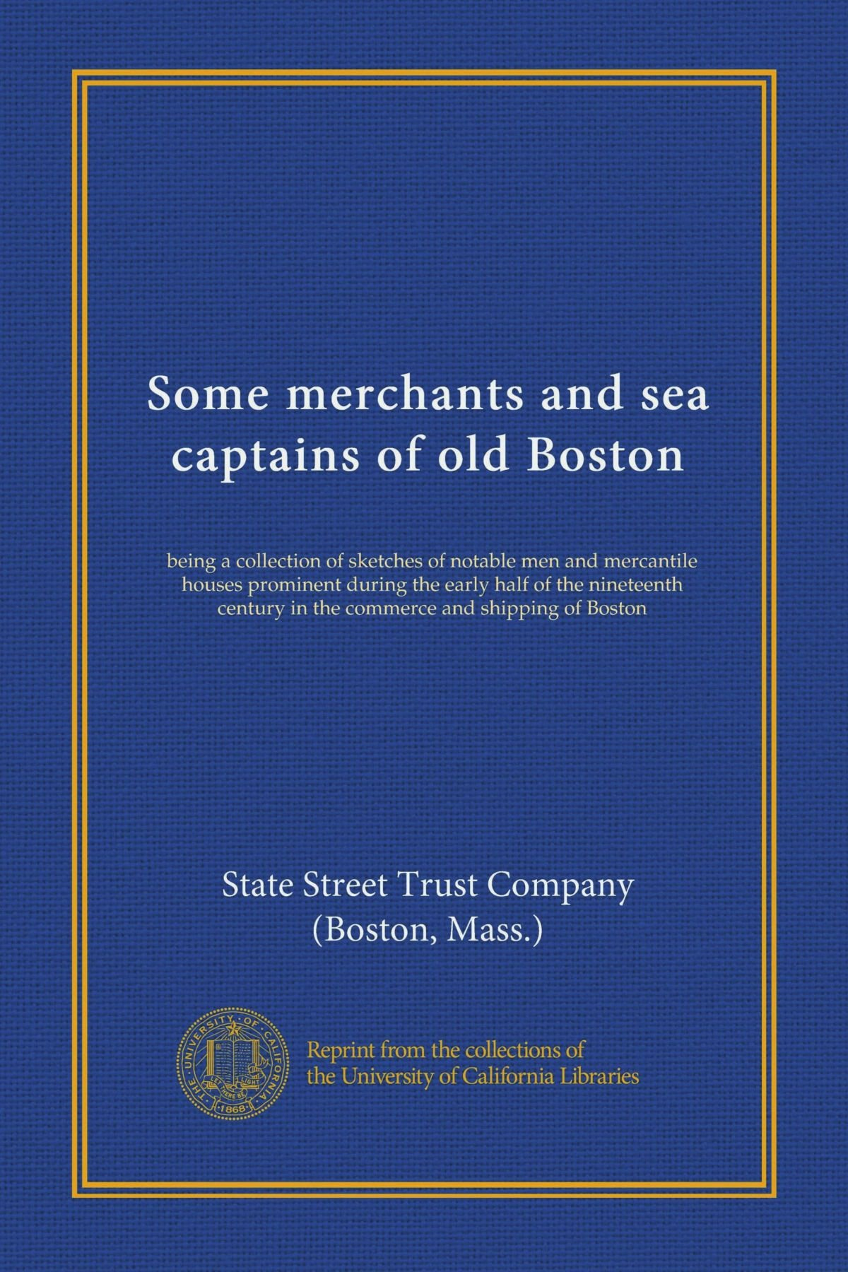Download Some merchants and sea captains of old Boston: being a collection of sketches of notable men and mercantile houses prominent during the early half of ... in the commerce and shipping of Boston pdf