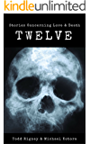 Twelve (Stories Concerning Love and Death): An Extreme Horror Anthology