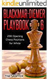 Blackmar-Diemer Playbook 6: 200 Opening Chess Positions for White (Chess Opening Playbook)