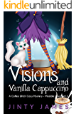 Visions and Vanilla Cappuccino: A Coffee Witch Cozy Mystery (Maddie Goodwell Book 2)