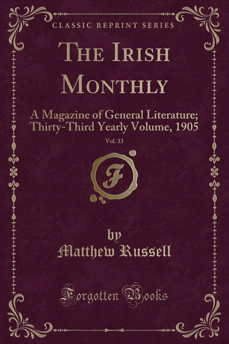 The Irish Monthly, Vol. 33: A Magazine of General Literature; Thirty-Third Yearly Volume, 1905 (Classic Reprint) ebook