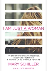 I Am Just A Woman: My story of domestic violence, recovery from PTSD, & waking up to a whole new life Kindle Edition
