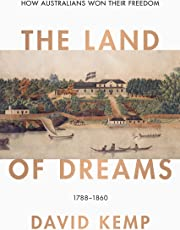 The Land of Dreams: How Australians Won Their Freedom, 1788-1860