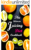 The Ultimate Juicing Diet Cookbook: Juicing Recipes for Weight Loss