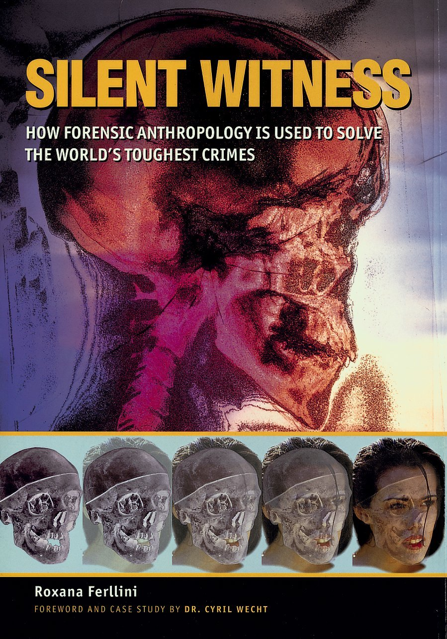 Silent Witness: How Forensic Anthropology is Used to Solve the World's Toughest Crimes ebook