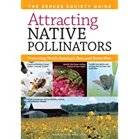 Attracting Native Pollinators: The Xerces Society Guide, Protecting North America's Bees and Butterflies